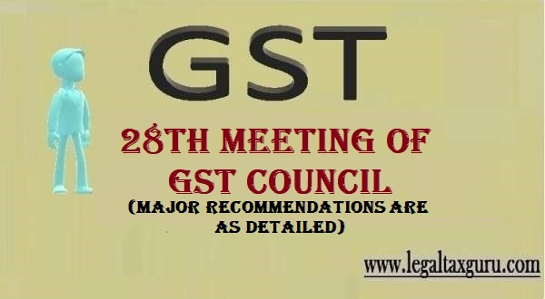 Recommendations made during the 28th meeting of the GST Council ||28th GST council meeting press release ||Amendments in the CGST Act, IGST Act, UTGST Act